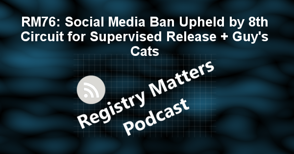 RM76: Social Media Ban Upheld by 8th Circuit for Supervised Release + Guy's Cats