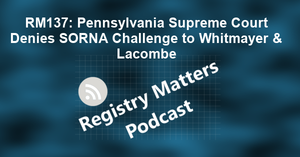 RM137: Pennsylvania Supreme Court Denies SORNA Challenge to Whitmayer & Lacombe