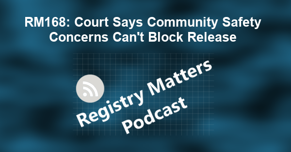 """RM168: Court Says Community Safety Concerns Can't Block Release"" by Registry Matters. Released: 2021. Genre: Podcast."
