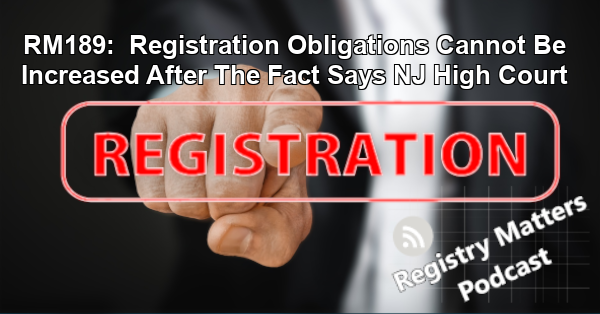 RM189: Registration Obligations Cannot Be Increased After The Fact Says NJ High Court