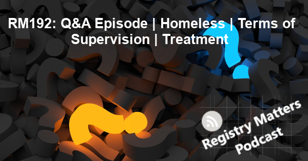 RM192: Q&A Episode | Homeless | Terms of Supervision | Treatment