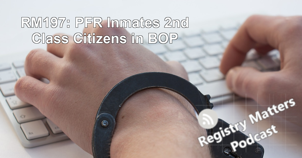 RM197: PFR Inmates 2nd Class Citizens in BOP